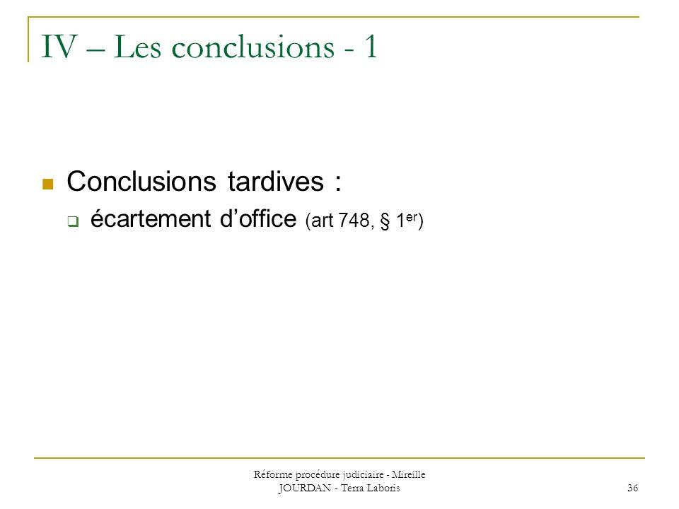 Réforme procédure judiciaire - Mireille JOURDAN - Terra Laboris 36 IV – Les conclusions - 1 Conclusions tardives : écartement doffice (art 748, § 1 er