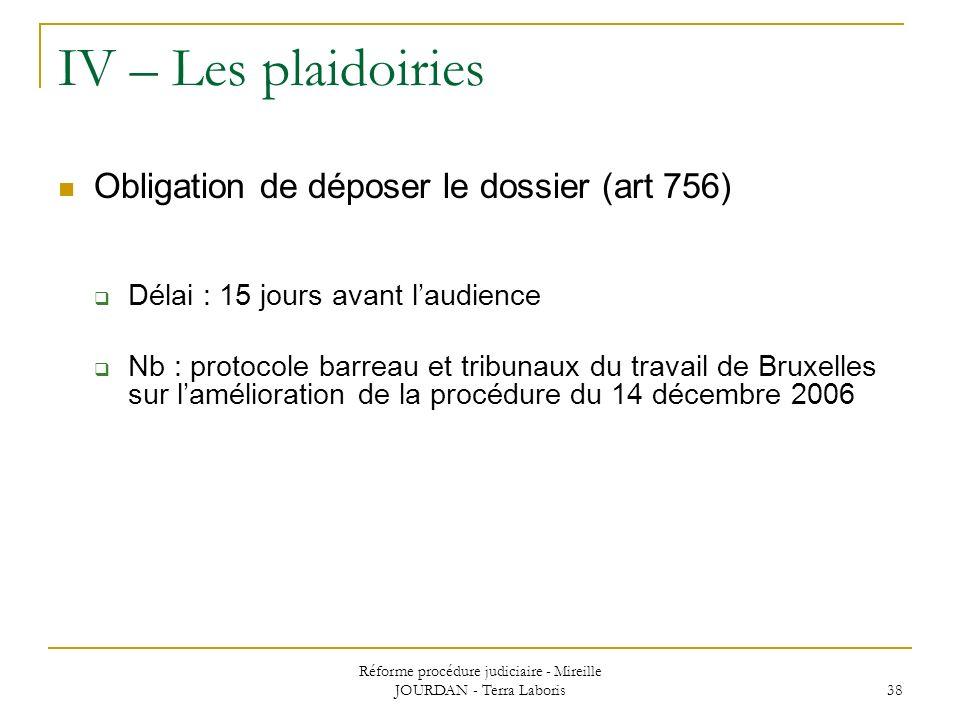 Réforme procédure judiciaire - Mireille JOURDAN - Terra Laboris 38 IV – Les plaidoiries Obligation de déposer le dossier (art 756) Délai : 15 jours av
