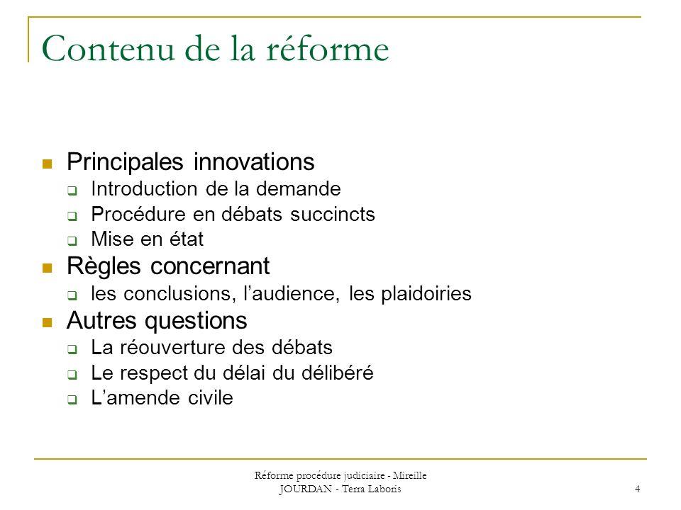 Réforme procédure judiciaire - Mireille JOURDAN - Terra Laboris 4 Contenu de la réforme Principales innovations Introduction de la demande Procédure e