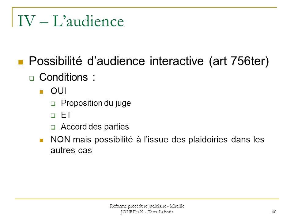 Réforme procédure judiciaire - Mireille JOURDAN - Terra Laboris 40 IV – Laudience Possibilité daudience interactive (art 756ter) Conditions : OUI Prop