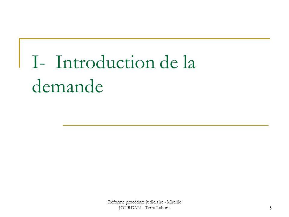 Réforme procédure judiciaire - Mireille JOURDAN - Terra Laboris5 I- Introduction de la demande