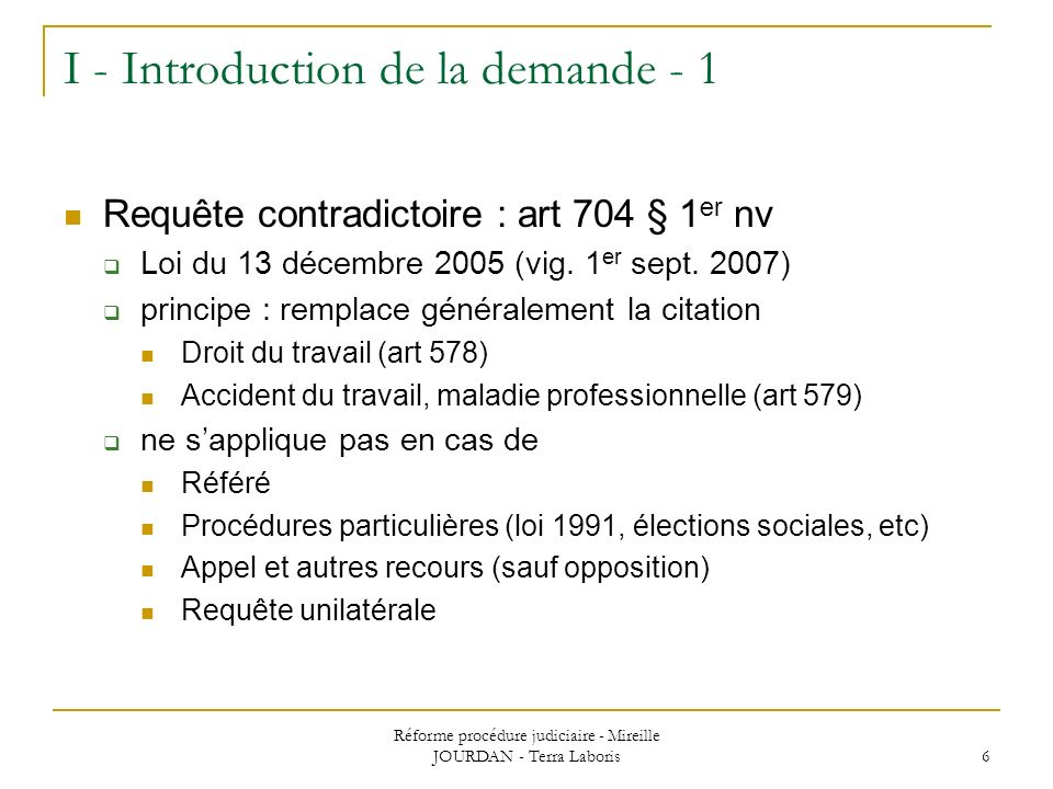 Réforme procédure judiciaire - Mireille JOURDAN - Terra Laboris 6 I - Introduction de la demande - 1 Requête contradictoire : art 704 § 1 er nv Loi du
