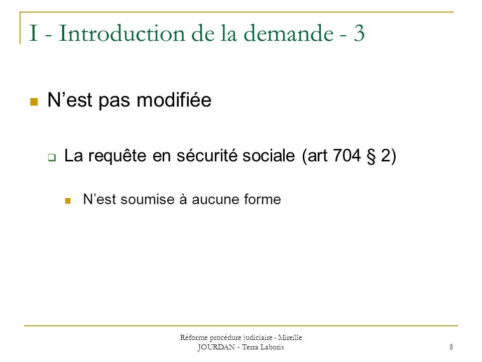 Réforme procédure judiciaire - Mireille JOURDAN - Terra Laboris 8 I - Introduction de la demande - 3 Nest pas modifiée La requête en sécurité sociale
