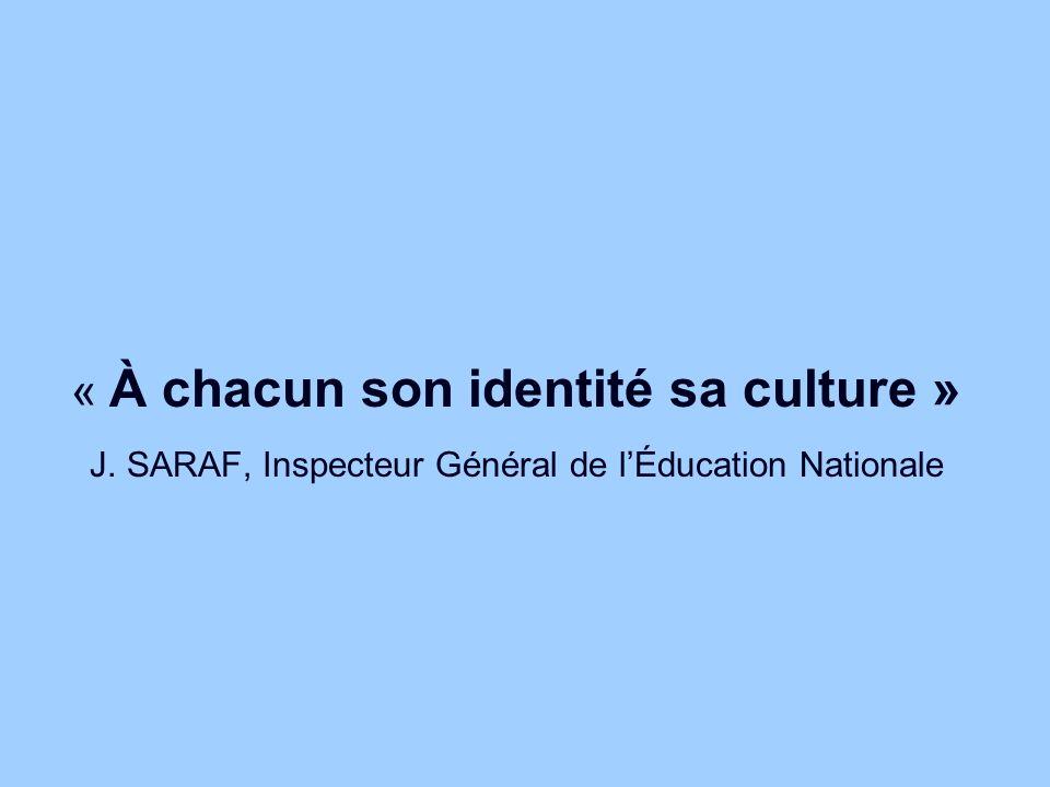 « À chacun son identité sa culture » J. SARAF, Inspecteur Général de lÉducation Nationale