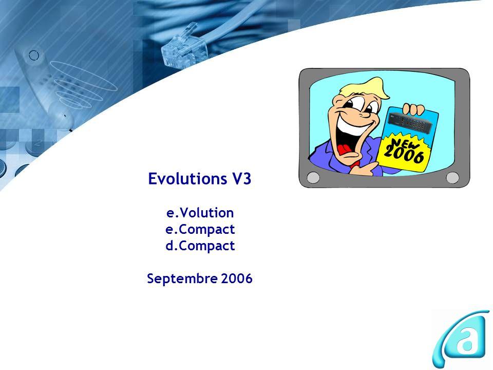 2Evolutions V3 Sept 2006 2006 Nouvelles fonctionnalités 2006 e.Volution, e.Compact et d.Compact évoluent le 18 septembre 2006 Ces évolutions concernent les produits fabriqués et les versions mises en ligne d.Compacte.Compacte.Volution RHM3.2 Soft PABX3.2 CTIPas de CTI3.04 CD RomCD commun septembre 2006CD e.Volution
