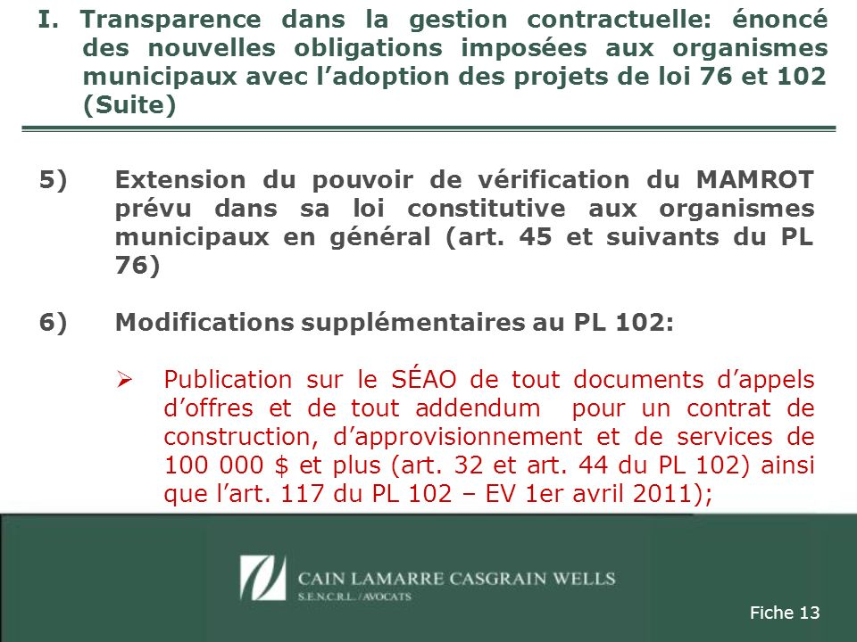 5) Extension du pouvoir de vérification du MAMROT prévu dans sa loi constitutive aux organismes municipaux en général (art. 45 et suivants du PL 76) 6