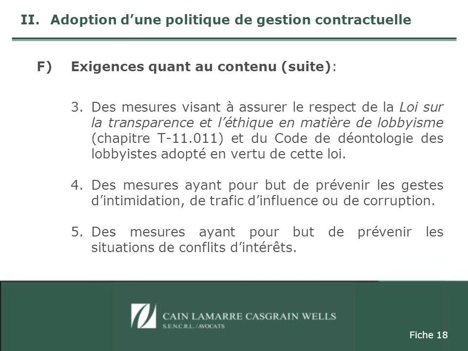 F)Exigences quant au contenu (suite): 3.Des mesures visant à assurer le respect de la Loi sur la transparence et léthique en matière de lobbyisme (chapitre T-11.011) et du Code de déontologie des lobbyistes adopté en vertu de cette loi.