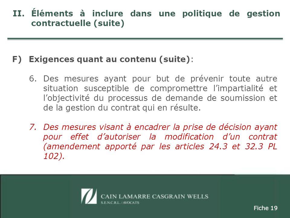 F)Exigences quant au contenu (suite): 6.Des mesures ayant pour but de prévenir toute autre situation susceptible de compromettre limpartialité et lobjectivité du processus de demande de soumission et de la gestion du contrat qui en résulte.