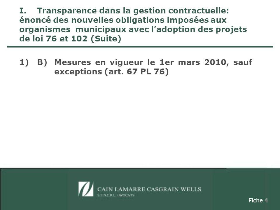 I.Transparence dans la gestion contractuelle: énoncé des nouvelles obligations imposées aux organismes municipaux avec ladoption des projets de loi 76 et 102 (Suite) 1) B)Mesures en vigueur le 1er mars 2010, sauf exceptions (art.