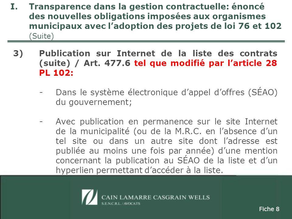 3)Publication sur Internet de la liste des contrats (suite) : -La publication du montant des soumissions Recommandations du rapport Coulombe: Lorsquun contrat est adjugé sur la base dun rapport prix/qualité, ne publier que le rang des soumissions au lieu du montant des soumissions (recommandation 3.13).