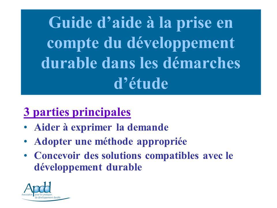 3 parties principales Aider à exprimer la demande Adopter une méthode appropriée Concevoir des solutions compatibles avec le développement durable Guide daide à la prise en compte du développement durable dans les démarches détude