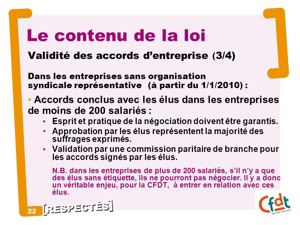 RESPECTÉS 22 Le contenu de la loi Validité des accords dentreprise ( 3/4) Dans les entreprises sans organisation syndicale représentative (à partir du