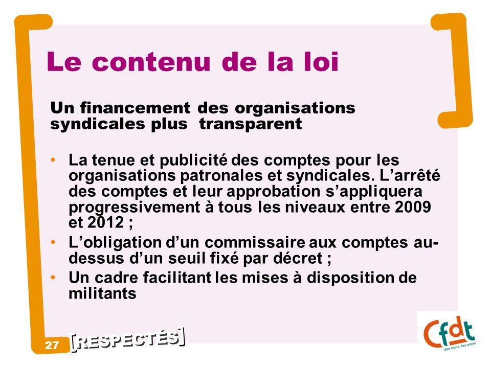 RESPECTÉS 27 Le contenu de la loi Un financement des organisations syndicales plus transparent La tenue et publicité des comptes pour les organisation