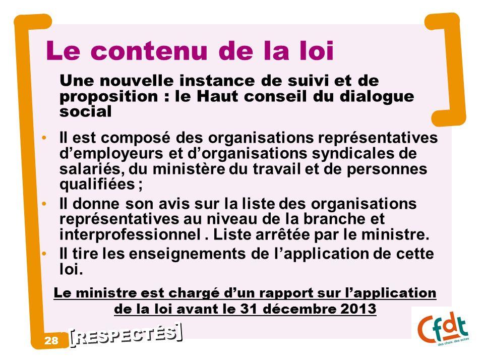 RESPECTÉS 28 Le contenu de la loi Une nouvelle instance de suivi et de proposition : le Haut conseil du dialogue social Il est composé des organisatio
