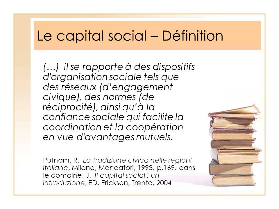 Le capital social – Définition (…) il se rapporte à des dispositifs d'organisation sociale tels que des réseaux (dengagement civique), des normes (de
