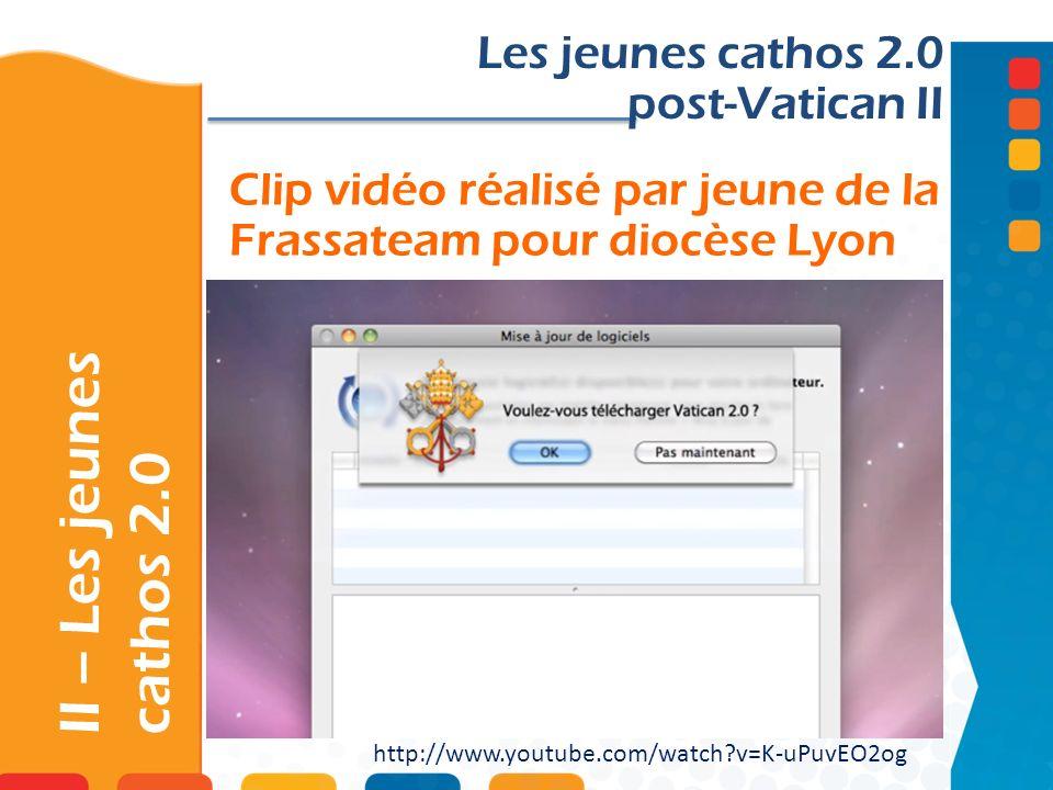 Clip vidéo réalisé par jeune de la Frassateam pour diocèse Lyon II – Les jeunes cathos 2.0 Les jeunes cathos 2.0 post-Vatican II http://www.youtube.co