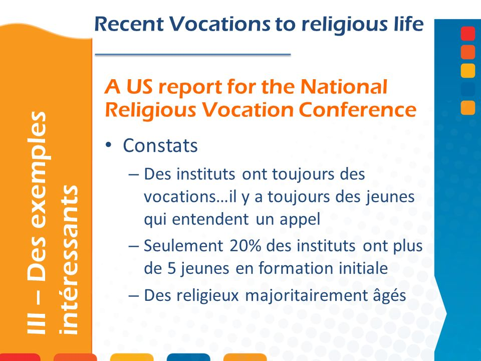 A US report for the National Religious Vocation Conference III – Des exemples intéressants Recent Vocations to religious life Constats – Des instituts