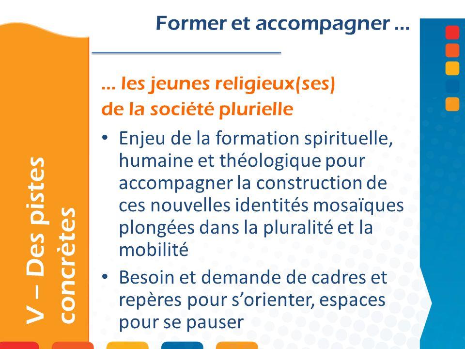 … les jeunes religieux(ses) de la société plurielle V – Des pistes concrètes Former et accompagner … Enjeu de la formation spirituelle, humaine et thé