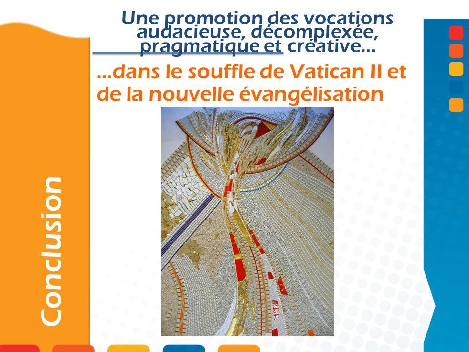 …dans le souffle de Vatican II et de la nouvelle évangélisation Conclusion Une promotion des vocations audacieuse, décomplexée, pragmatique et créativ