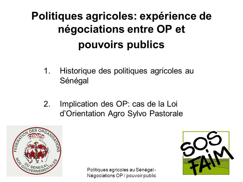 Politiques agricoles au Sénégal - Négociations OP / pouvoir public Politiques agricoles: expérience de négociations entre OP et pouvoirs publics 1.His
