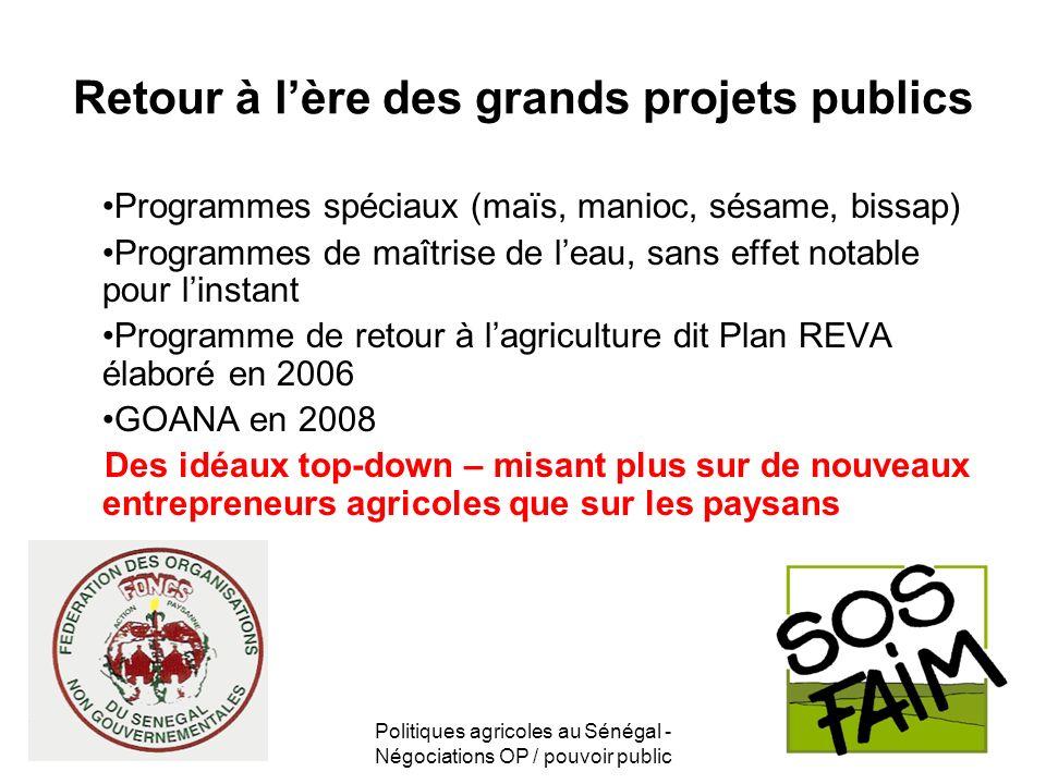 Politiques agricoles au Sénégal - Négociations OP / pouvoir public Retour à lère des grands projets publics Programmes spéciaux (maïs, manioc, sésame,