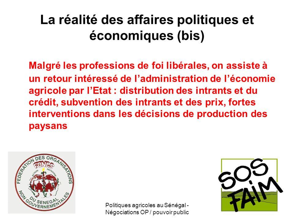 Politiques agricoles au Sénégal - Négociations OP / pouvoir public La réalité des affaires politiques et économiques (bis) Malgré les professions de f