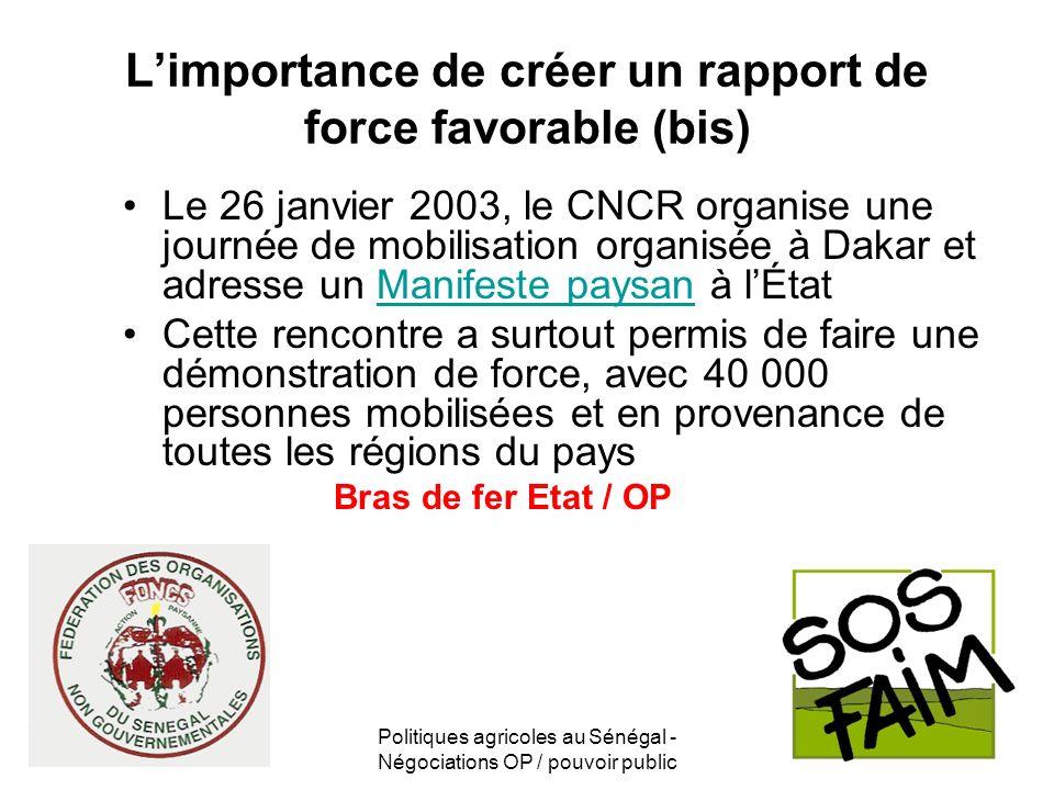 Politiques agricoles au Sénégal - Négociations OP / pouvoir public Limportance de créer un rapport de force favorable (bis) Le 26 janvier 2003, le CNC