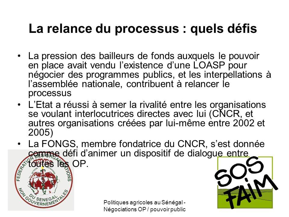 Politiques agricoles au Sénégal - Négociations OP / pouvoir public La relance du processus : quels défis La pression des bailleurs de fonds auxquels l