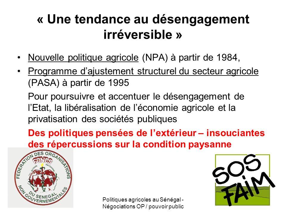 Politiques agricoles au Sénégal - Négociations OP / pouvoir public « Une tendance au désengagement irréversible » Nouvelle politique agricole (NPA) à