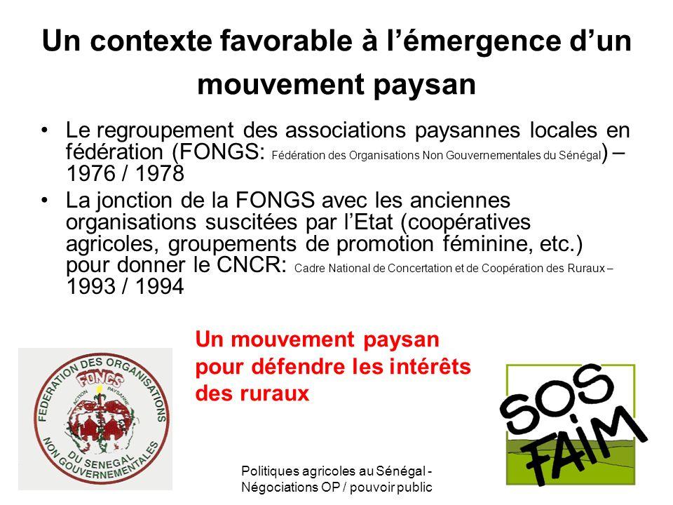 Politiques agricoles au Sénégal - Négociations OP / pouvoir public Un contexte favorable à lémergence dun mouvement paysan Le regroupement des associa