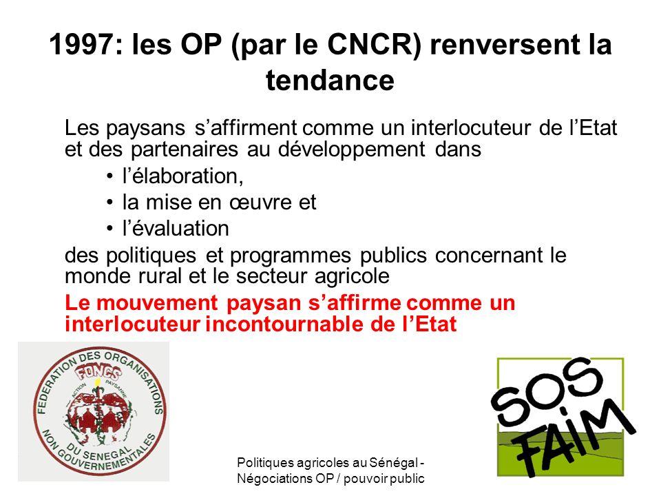 Politiques agricoles au Sénégal - Négociations OP / pouvoir public 1997: les OP (par le CNCR) renversent la tendance Les paysans saffirment comme un i
