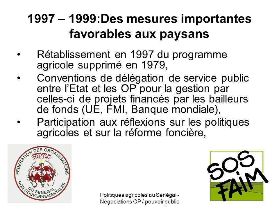 Politiques agricoles au Sénégal - Négociations OP / pouvoir public 1997 – 1999:Des mesures importantes favorables aux paysans Rétablissement en 1997 d