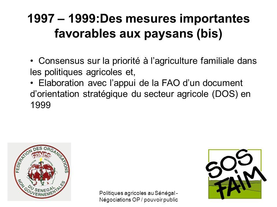 Politiques agricoles au Sénégal - Négociations OP / pouvoir public 1997 – 1999:Des mesures importantes favorables aux paysans (bis) Consensus sur la p