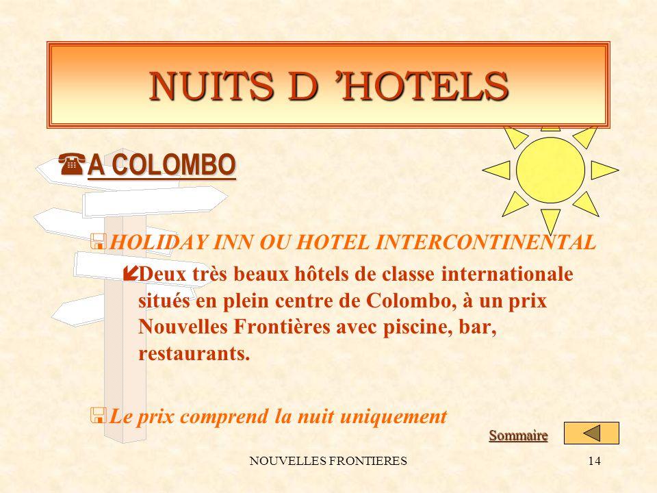 NOUVELLES FRONTIERES14 NUITS D HOTELS ( A COLOMBO <HOLIDAY INN OU HOTEL INTERCONTINENTAL íDeux très beaux hôtels de classe internationale situés en plein centre de Colombo, à un prix Nouvelles Frontières avec piscine, bar, restaurants.