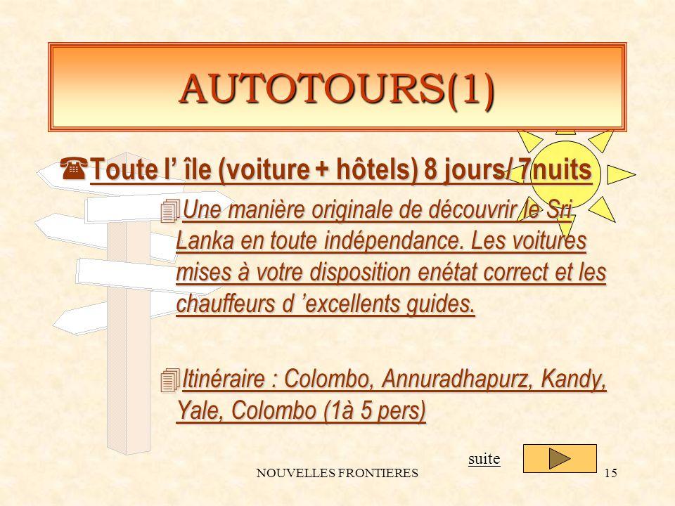 NOUVELLES FRONTIERES15 AUTOTOURS(1) ( Toute l île (voiture + hôtels) 8 jours/ 7nuits 4 Une manière originale de découvrir le Sri Lanka en toute indépendance.