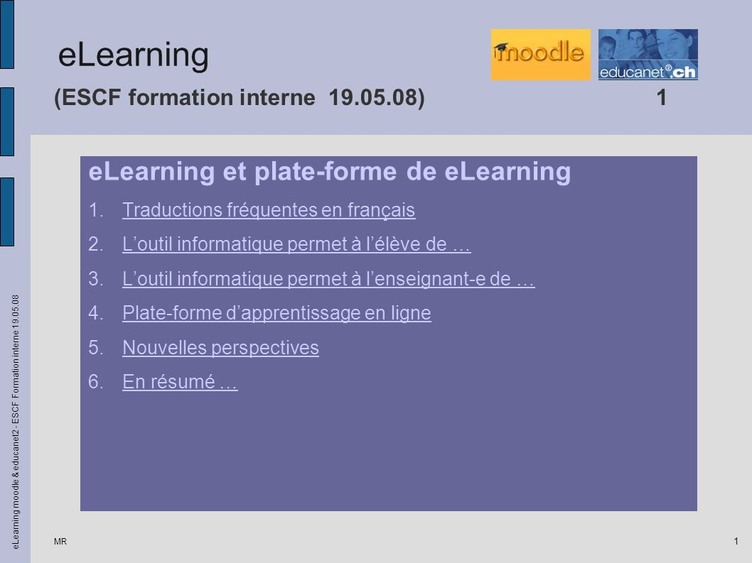 MR eLearning moodle & educanet2 - ESCF Formation interne 19.05.08 1 (ESCF formation interne 19.05.08)1 eLearning et plate-forme de eLearning 1.Traduct