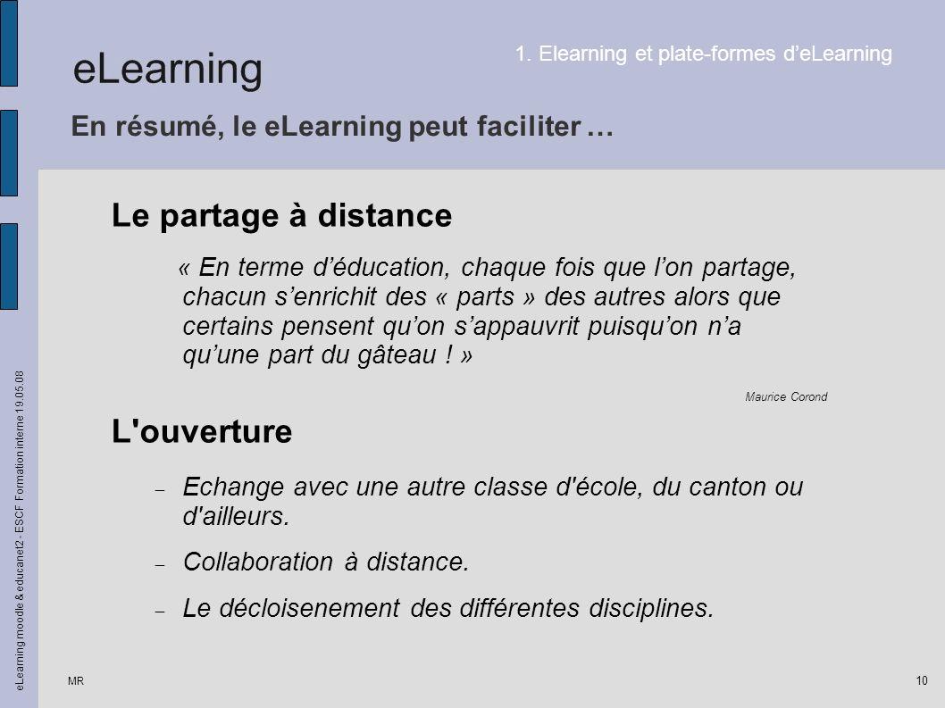MR eLearning moodle & educanet2 - ESCF Formation interne 19.05.08 10 Le partage à distance L'ouverture En résumé, le eLearning peut faciliter … « En t