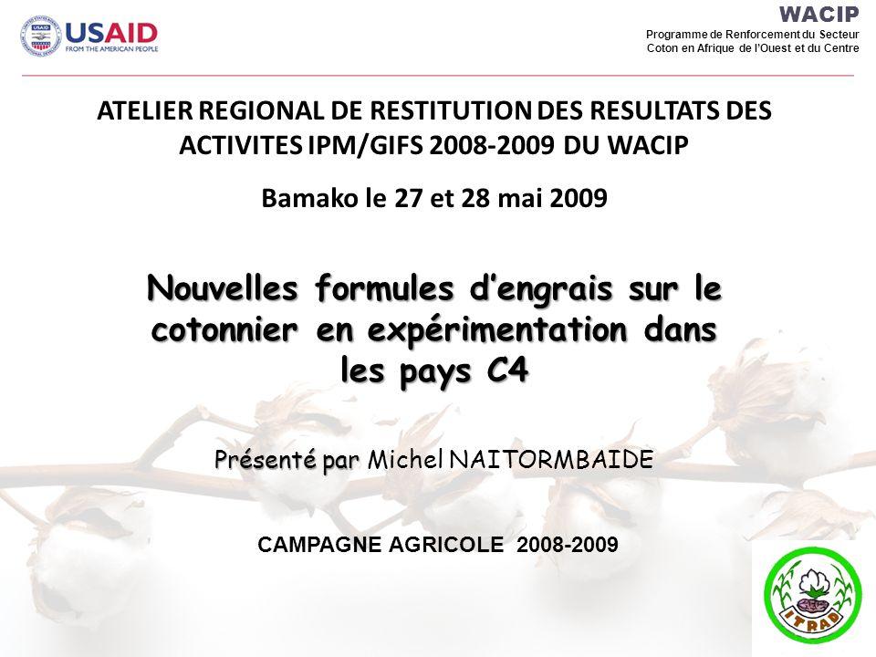 WACIP Programme de Renforcement du Secteur Coton en Afrique de lOuest et du Centre ATELIER REGIONAL DE RESTITUTION DES RESULTATS DES ACTIVITES IPM/GIF