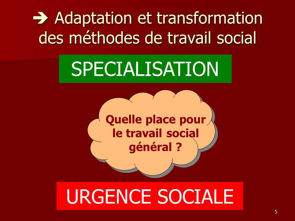5 Adaptation et transformation des méthodes de travail social Adaptation et transformation des méthodes de travail social SPECIALISATION URGENCE SOCIA