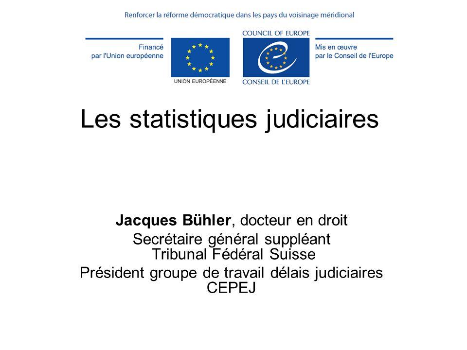 Les statistiques judiciaires Jacques Bühler, docteur en droit Secrétaire général suppléant Tribunal Fédéral Suisse Président groupe de travail délais