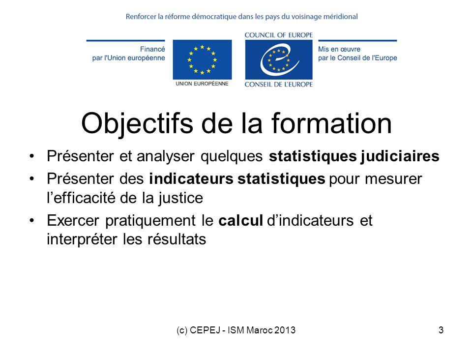 (c) CEPEJ - ISM Maroc 20133 Objectifs de la formation Présenter et analyser quelques statistiques judiciaires Présenter des indicateurs statistiques p