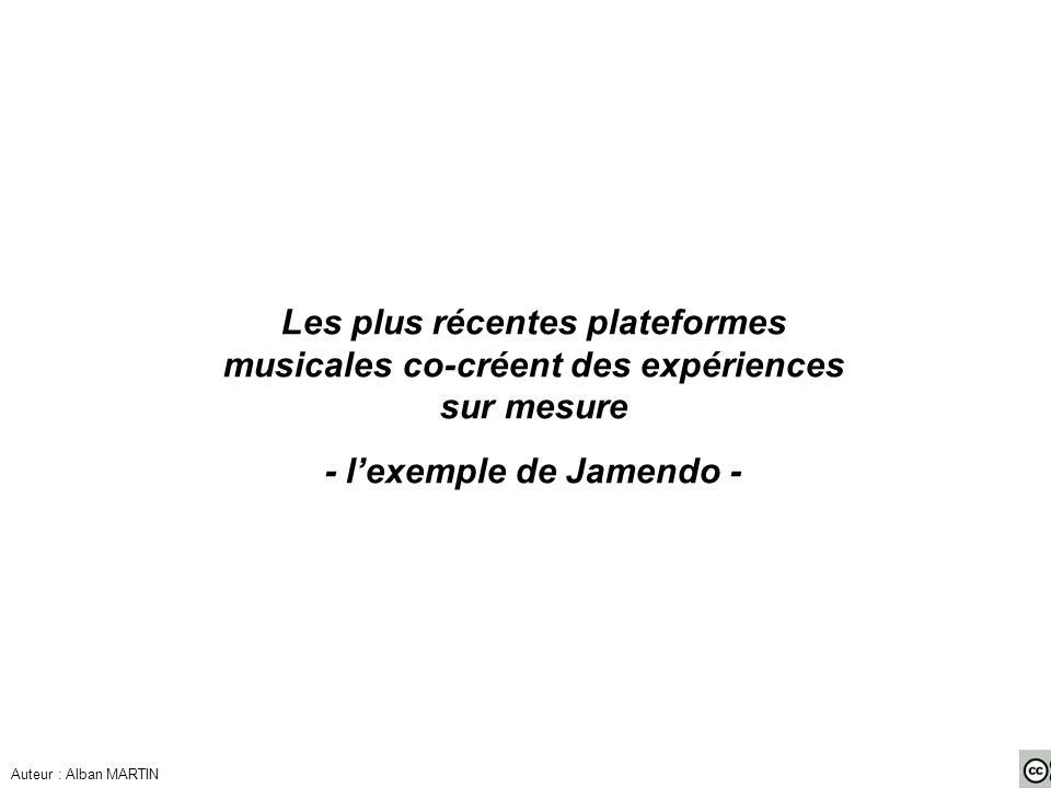 Les plus récentes plateformes musicales co-créent des expériences sur mesure - lexemple de Jamendo - Auteur : Alban MARTIN