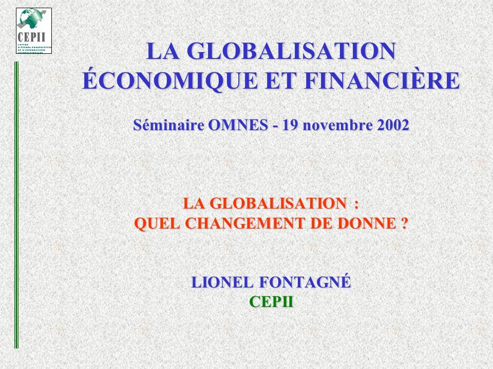 LA GLOBALISATION ÉCONOMIQUE ET FINANCIÈRE Séminaire OMNES - 19 novembre 2002 LA GLOBALISATION : QUEL CHANGEMENT DE DONNE .