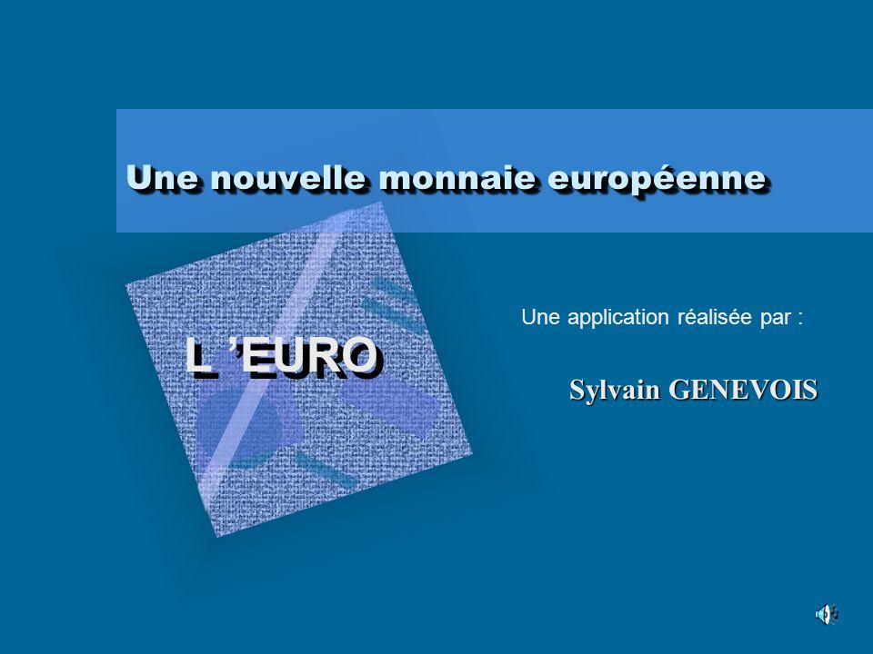 Une nouvelle monnaie européenne Une nouvelle monnaie européenne L EURO L EURO Pour insérer le logo de votre société sur cette diapositive : Dans le menu Insertion, cliquez sur Image.
