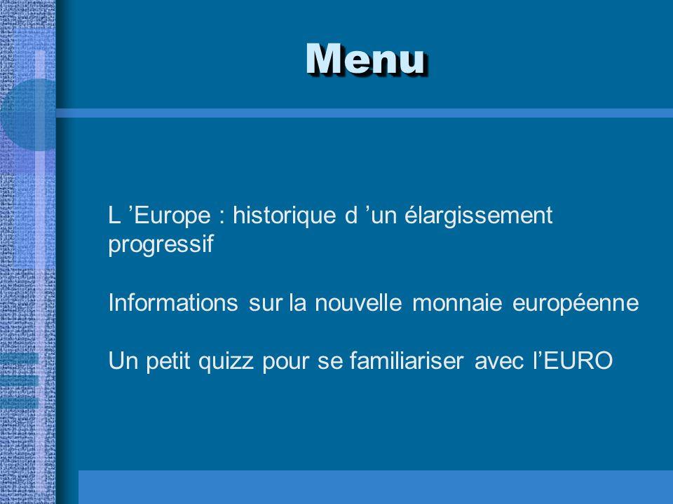 MenuMenu L Europe : historique d un élargissement progressif Informations sur la nouvelle monnaie européenne Un petit quizz pour se familiariser avec lEURO