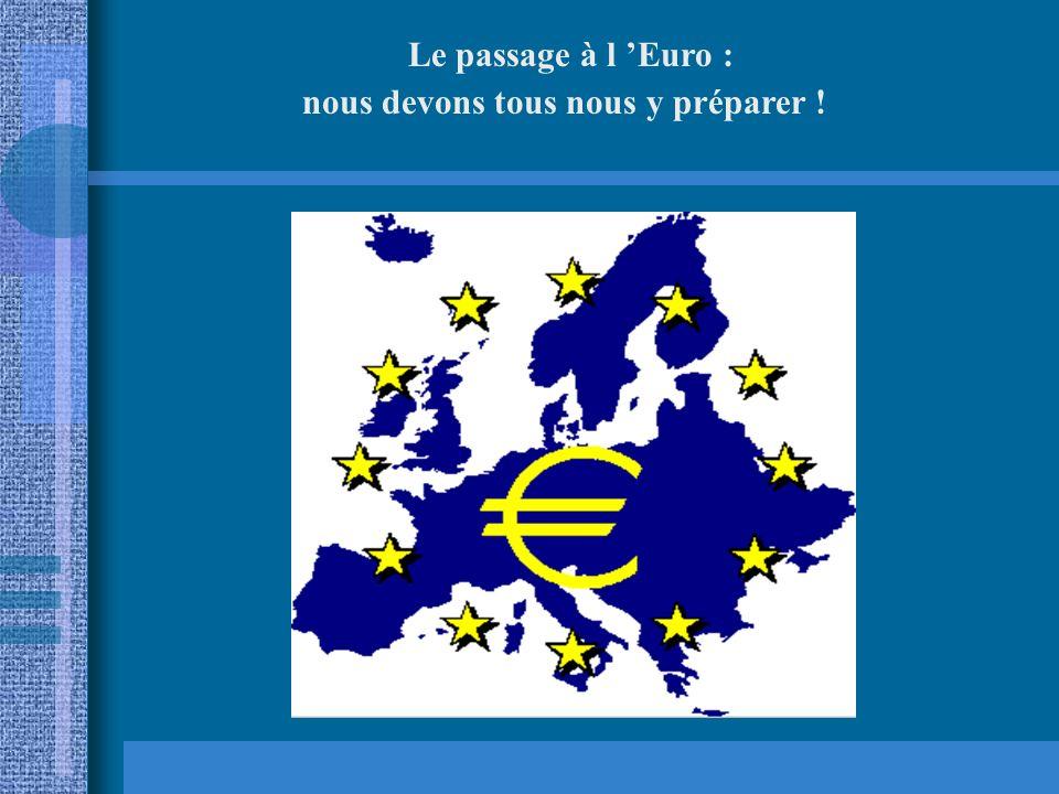 Le passage à l Euro : nous devons tous nous y préparer !