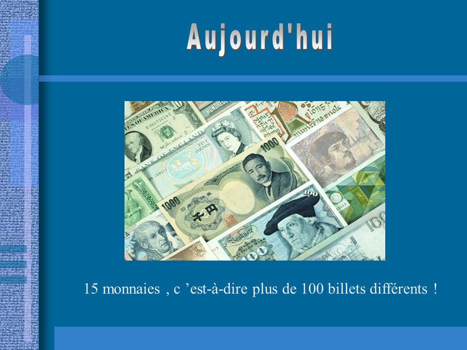 15 monnaies, c est-à-dire plus de 100 billets différents !