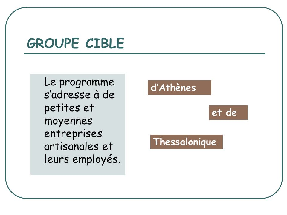 GROUPE CIBLE Le programme sadresse à de petites et moyennes entreprises artisanales et leurs employés.