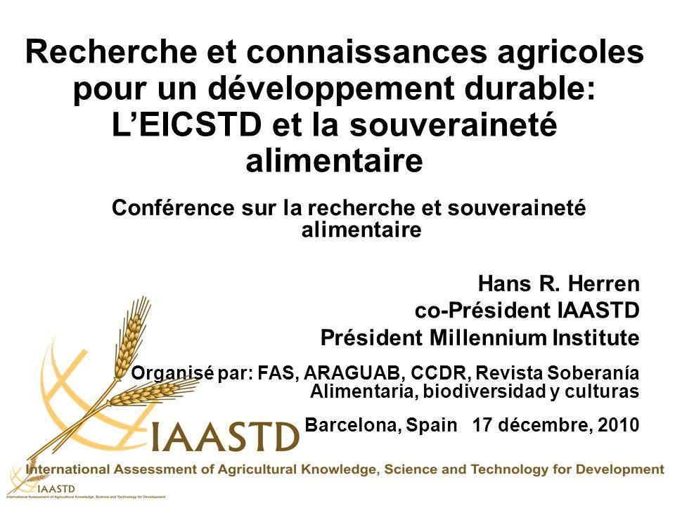 Recherche et connaissances agricoles pour un développement durable: LEICSTD et la souveraineté alimentaire Conférence sur la recherche et souveraineté alimentaire Hans R.