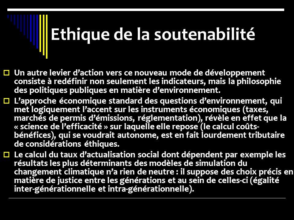 Ethique de la soutenabilité Un autre levier daction vers ce nouveau mode de développement consiste à redéfinir non seulement les indicateurs, mais la philosophie des politiques publiques en matière denvironnement.